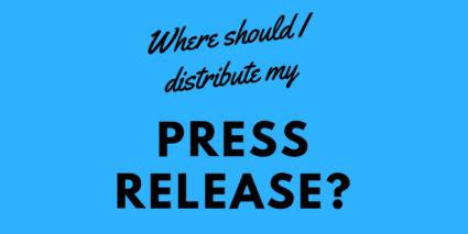 Where Should I Distribute My Press Release?