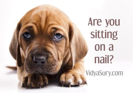 Are you sitting on a nail?