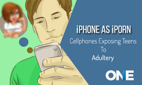 Now iPhone as iPorn Cell Phones Exposing Teens to Adult Content