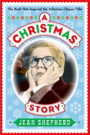 FLASHBACK FRIDAY: The Christmas Story: The Book that Inspired the Hilarious Classic Film- by Jean Shepherd
