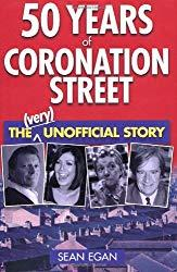 Image: 50 Years of Coronation Street: The (Very) Unofficial Story, by Sean Egan (Author). Publisher: Aurum Press (October 14, 2010)