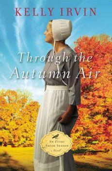 Through the Autumn Air (Every Amish Season #3) by Kelly Irvin