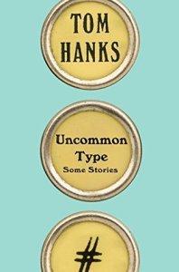 Uncommon Type: Some Stories – Tom Hanks