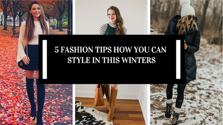 5 FASHION TIPS HOW YOU CAN STYLE IN THIS WINTERS