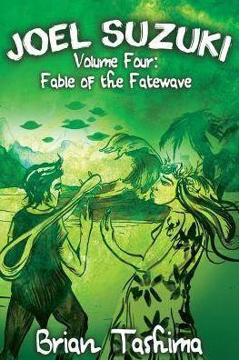 Book Review: Joel Suzuki Volume 4: Fable of the Fatewave by Brian Tashima
