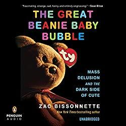 Image: The Great Beanie Baby Bubble: Mass Delusion and the Dark Side of Cute, by Zac Bissonnette (Author), P.J. Ochlan (Narrator), Penguin Audio (Publisher). Audible.com Release Date: March 3, 2015