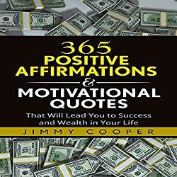 Image: 365 Positive Affirmations and Motivational Quotes That Will Lead You to Success and Wealth in Your Life, by Jimmy Cooper (Author, Publisher), Sam Slydell (Narrator). Audible.com Release Date: January 16, 2017