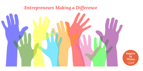 Inspirational Ideas For Entrepreneurs Who Want To Make A Difference