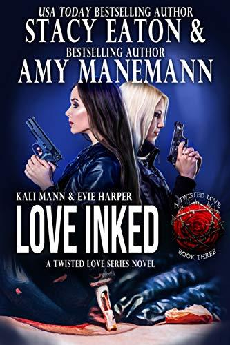 Love Inked (The Twisted Love Series Book 3) by [Eaton, Stacy, Manemann, Amy]