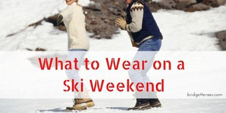 What to Wear on a Ski Weekend