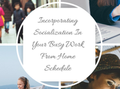 Incorporating Socialization Your Busy Work From Home Schedule