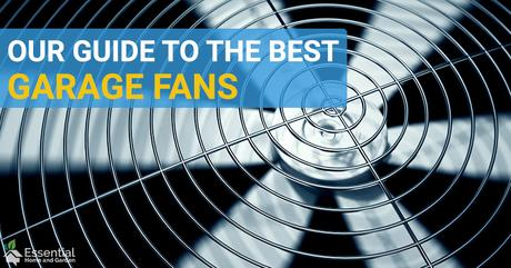 The 5 Best Garage Fans – Stay Cool With Your Tools
