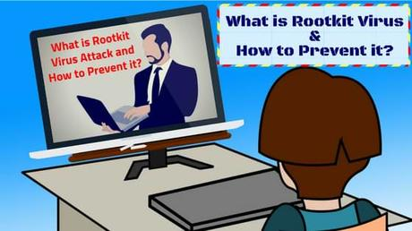 What is Rootkit Virus Attack and How to Prevent it