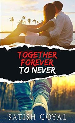 Together Forever To Never by Satish Goyal