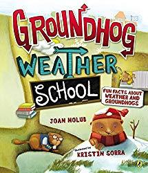 Image: Groundhog Weather School: Fun Facts About Weather and Groundhogs, by Joan Holub (Author), Kristin Sorra (Illustrator). Publisher: Puffin Books; Reprint edition (December 5, 2013)