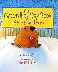 Image: The Groundhog Day Book of Facts and Fun, by Wendie C Old (Author), Paige Billin-Frye (Illustrator). Publisher: Albert Whitman and Company (April 22, 2014)