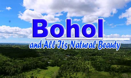 Bohol - and All Its Natural Beauty.
