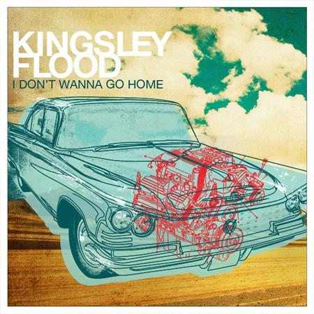 Kingsley Flood: I Don't Wanna Go Home