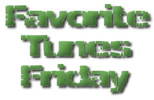 Favorite Tunes Friday…