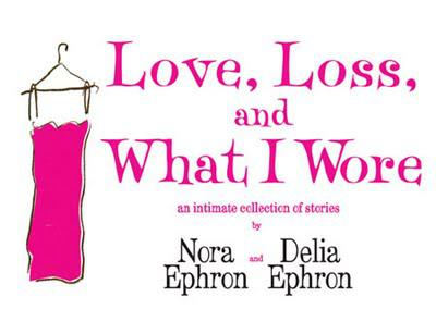 Nora and Delia Ephron's Love, Loss, and What I Wore for one weekend only, July14-17