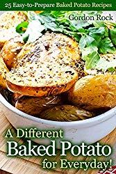 Image: A Different Baked Potato for Everyday!: 25 Easy-to-Prepare Baked Potato Recipes, by Gordon Rock (Author). Publication Date: January 31, 2019