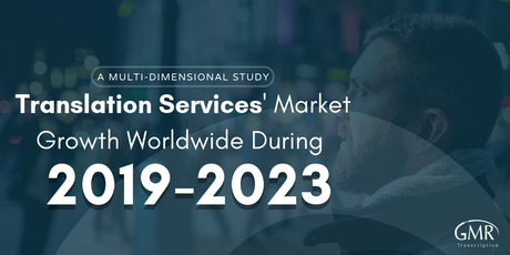Translation Services' Market Growth Worldwide During 2019-2023 (A Multi-dimensional Study)