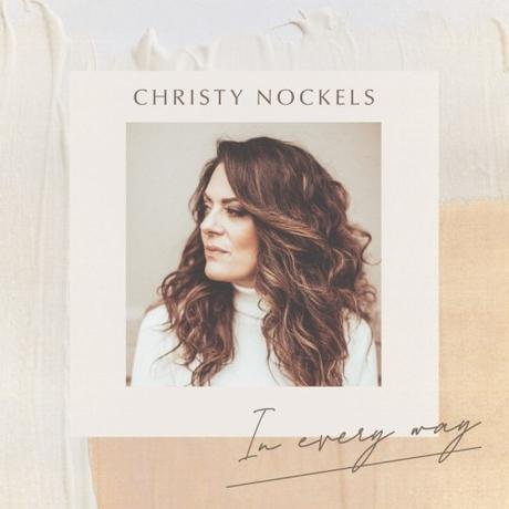 "Christy Nockels Releases ""In Every Way"" Today"