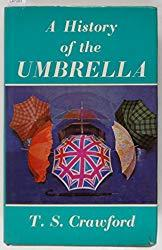 Image: A History of the Umbrella, by T. S. Crawford (Author). Publisher: Taplinger Pub. Co; First Edition edition (1970)