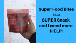 Super Food Bites is a SUPER Snack and I need more HELP!