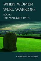 Image: When Women Were Warriors Book I: The Warrior's Path, by Catherine Wilson
