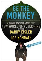 Image: Be the Monkey - Ebooks and Self-Publishing: A Dialog Between Authors Barry Eisler and Joe Konrath, by JA Konrath