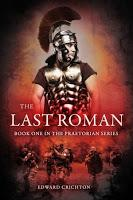 Image: The Last Roman (Praetorian Series - Book One) by Edward Crichton