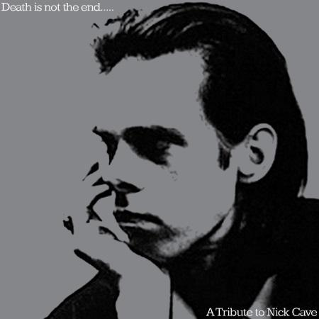 Death is not the end... A Tribute to Nick Cave