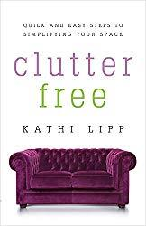 Image: Clutter-Free: Quick and Easy Steps to Simplifying Your Space, by Kathi Lipp (Author). Publisher: Harvest House Publishers (January 1, 2015)