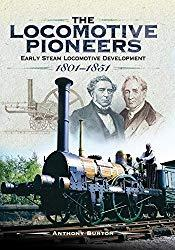 Image: The Locomotive Pioneers: Early Steam Locomotive Development 1801 - 1851 | Kindle Edition | by Anthony Burton (Author). Publisher: Pen and Sword Transport (November 30, 2017)