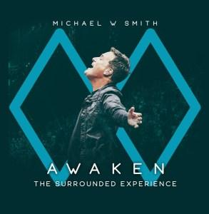 Michael W. Smith Releases AWAKEN: The Surrounded Experience