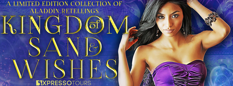 Kingdom of Sand & Wishes: A Limited Edition Collection of Aladdin Retellings