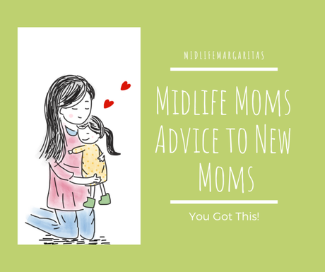 A Midlife Moms Advice to New Moms Everywhere. You Got This!