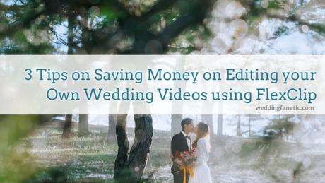3 Tips on Saving Money on Editing your Own Wedding Videos using FlexClip