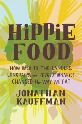 Hippie Food by Jonathan Kauffman- Feature and Review