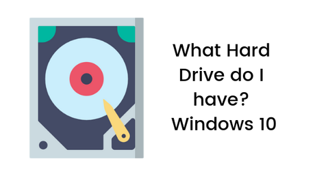 What Hard Drive do I have | Windows 10