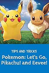 Image: Tips for Pokemon: Let's Go, Pikachu! / Eevee! | Kindle Edition: 30 pages | by Anton Loire (Author). Publication Date: January 9, 2019