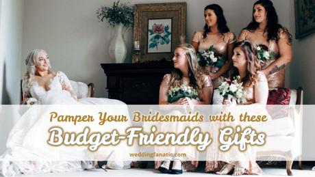 Pamper Your Bridesmaids with These Budget-Friendly Gifts