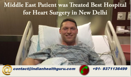 Global Patient from the Middle East was treated Best Hospital for Heart Surgery in New Delhi gives him liberty from his heart issues