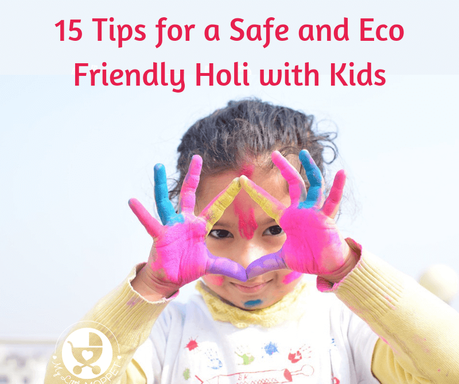 Make this Holi one of pure enjoyment for the whole family with these simple Tips to Celebrate a Safe and Eco Friendly Holi with kids.