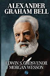 Image: Alexander Graham Bell | Paperback: 270 pages |by Edwin S. Grosvenor (Author), Morgan Wesson (Contributor). Publisher: New Word City; 1 edition (September 23, 2016)