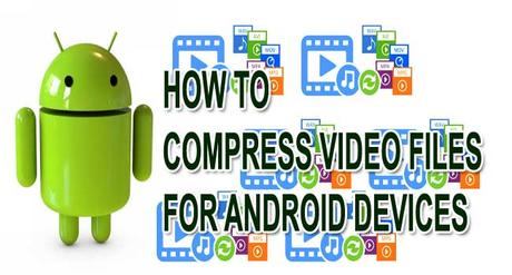 How to Compress Video Files for Android Devices