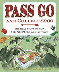 Image: Pass Go and Collect $200: The Real Story of How Monopoly Was Invented | Hardcover: 40 pages | by Tanya Lee Stone (Author), Steven Salerno (Illustrator). Publisher: Henry Holt and Co. (BYR) (July 17, 2018)