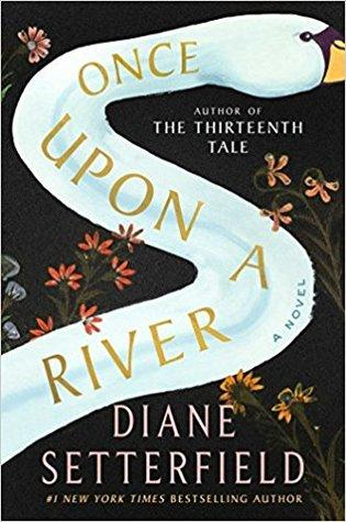 Once Upon a River by Diane Setterfield - Feature and Review
