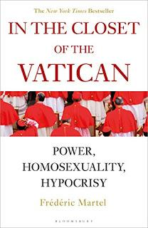 More on Frédéric Martel's In the Closet of the Vatican: The Dark Heart of Martel's Story — Corruption of Pretend Heterosexuality Coupled with Abominable Treatment of Queer People